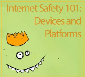 Internet Safety Basics: Understanding Devices and Platforms